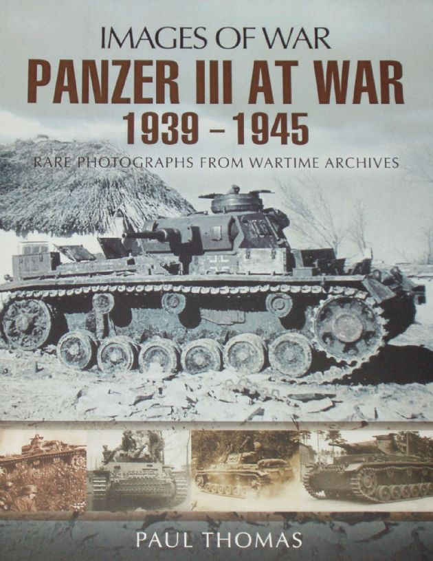 Panzer III at War 1939-1945, by Paul Thomas, subtitled 'Images of War - Rare Photographs from Wartime Archives'
